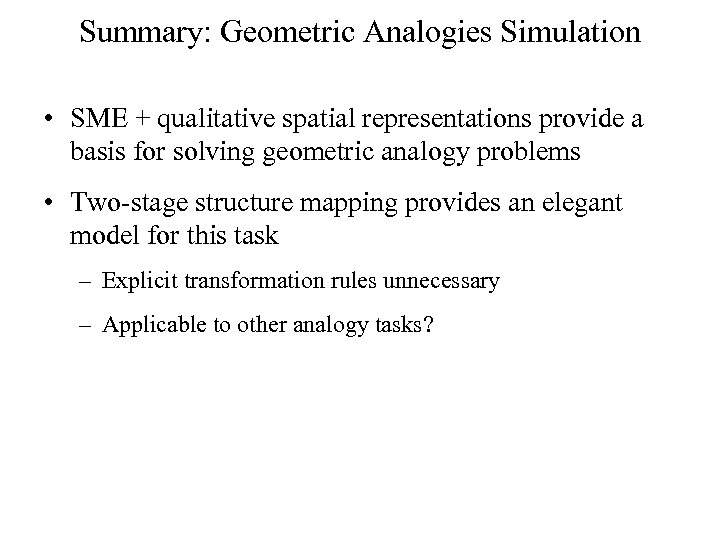 Summary: Geometric Analogies Simulation • SME + qualitative spatial representations provide a basis for