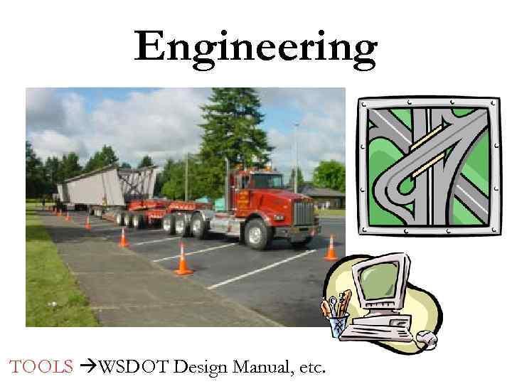Engineering TOOLS WSDOT Design Manual, etc.