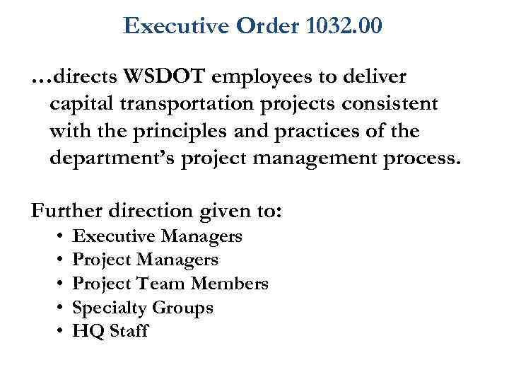 Executive Order 1032. 00 …directs WSDOT employees to deliver capital transportation projects consistent with