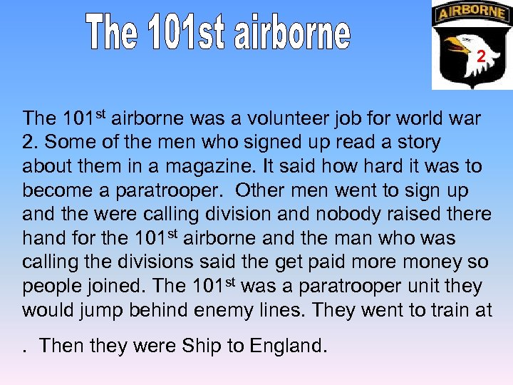 2 The 101 st airborne was a volunteer job for world war 2. Some
