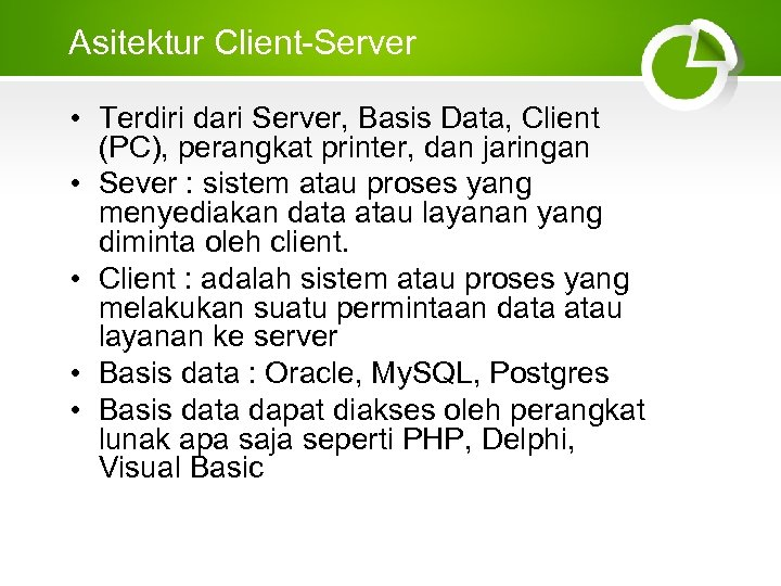 Asitektur Client-Server • Terdiri dari Server, Basis Data, Client (PC), perangkat printer, dan jaringan