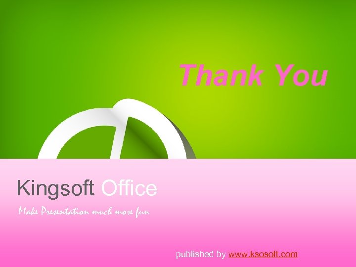 Thank You Kingsoft Office Make Presentation much more fun published by www. ksosoft. com