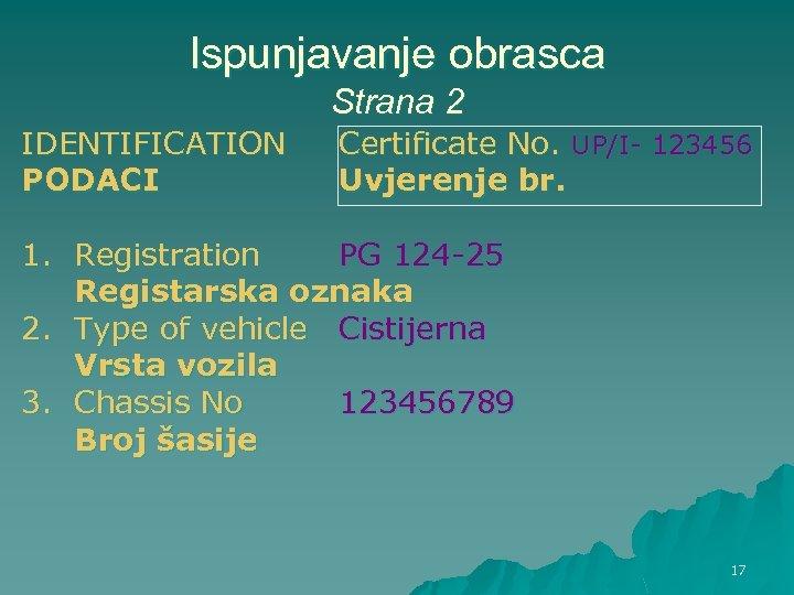 Ispunjavanje obrasca Strana 2 IDENTIFICATION PODACI Certificate No. UP/I- 123456 Uvjerenje br. 1. Registration