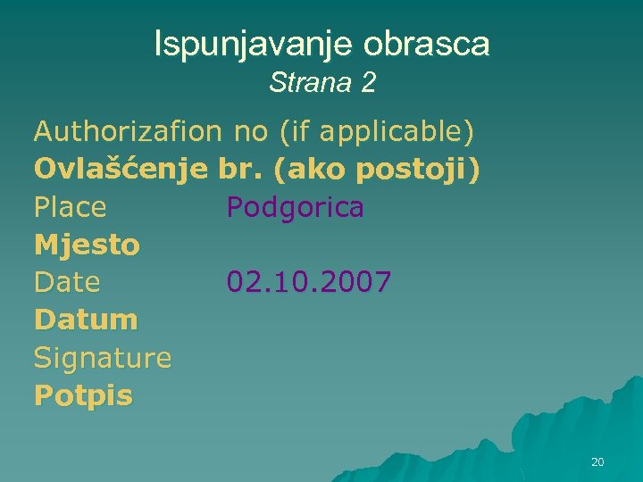 Ispunjavanje obrasca Strana 2 Authorizafion no (if applicable) Ovlašćenje br. (ako postoji) Place Podgorica