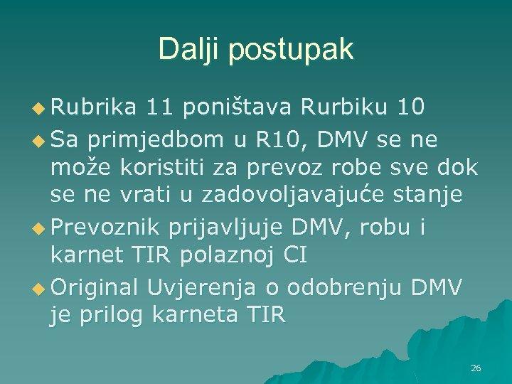 Dalji postupak u Rubrika 11 poništava Rurbiku 10 u Sa primjedbom u R 10,