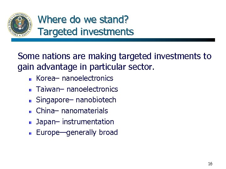 Where do we stand? Targeted investments Some nations are making targeted investments to gain