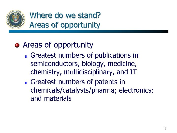 Where do we stand? Areas of opportunity Greatest numbers of publications in semiconductors, biology,