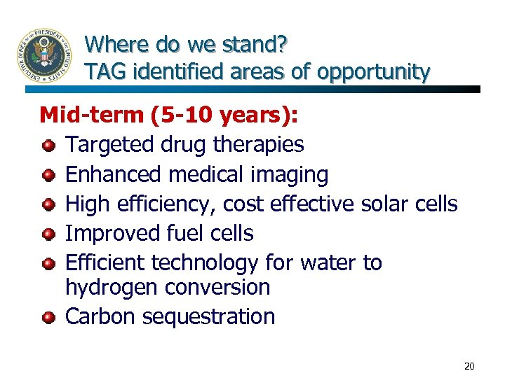 Where do we stand? TAG identified areas of opportunity Mid-term (5 -10 years): Targeted