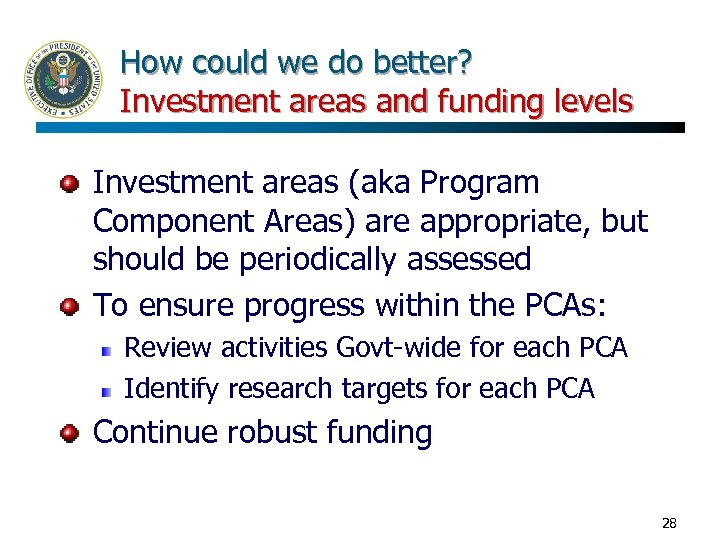 How could we do better? Investment areas and funding levels Investment areas (aka Program