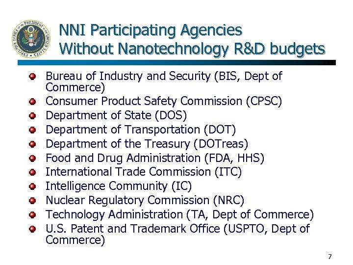 NNI Participating Agencies Without Nanotechnology R&D budgets Bureau of Industry and Security (BIS, Dept