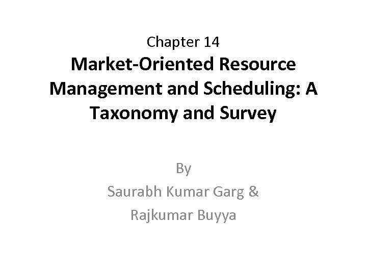 Chapter 14 Market-Oriented Resource Management and Scheduling: A Taxonomy and Survey By Saurabh Kumar