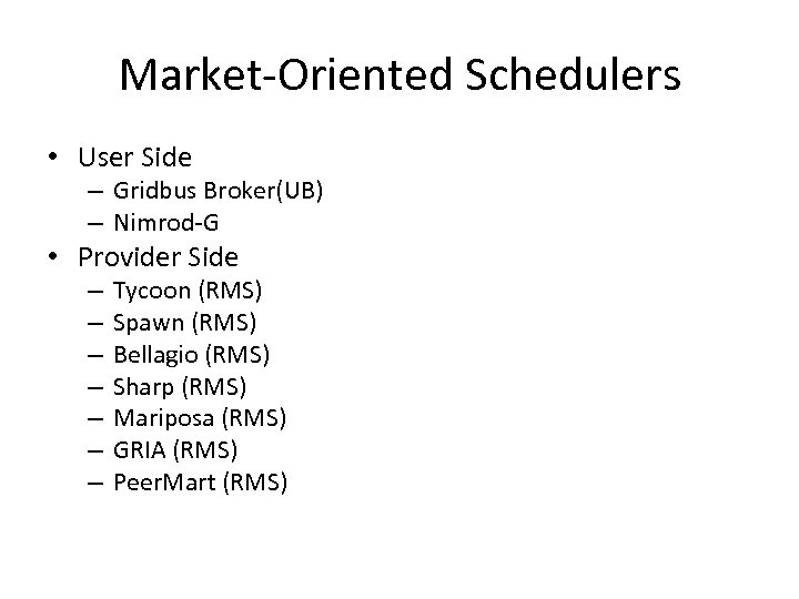 Market-Oriented Schedulers • User Side – Gridbus Broker(UB) – Nimrod-G • Provider Side –