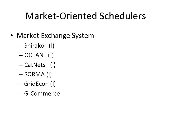Market-Oriented Schedulers • Market Exchange System – Shirako (I) – OCEAN (I) – Cat.