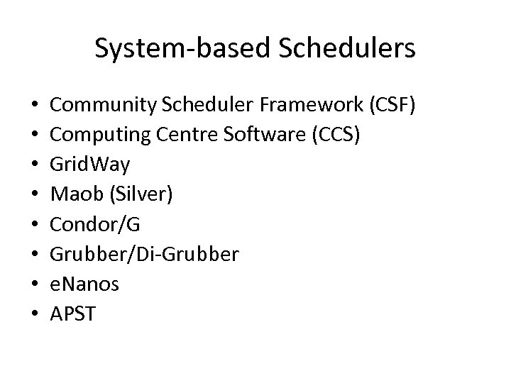 System-based Schedulers • • Community Scheduler Framework (CSF) Computing Centre Software (CCS) Grid. Way