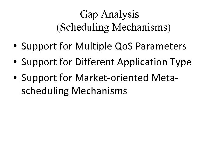 Gap Analysis (Scheduling Mechanisms) • Support for Multiple Qo. S Parameters • Support for