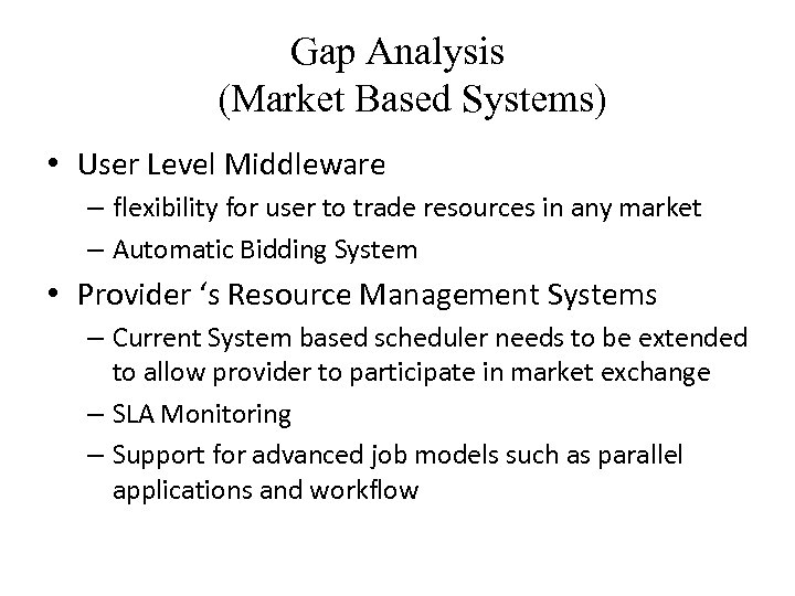 Gap Analysis (Market Based Systems) • User Level Middleware – flexibility for user to