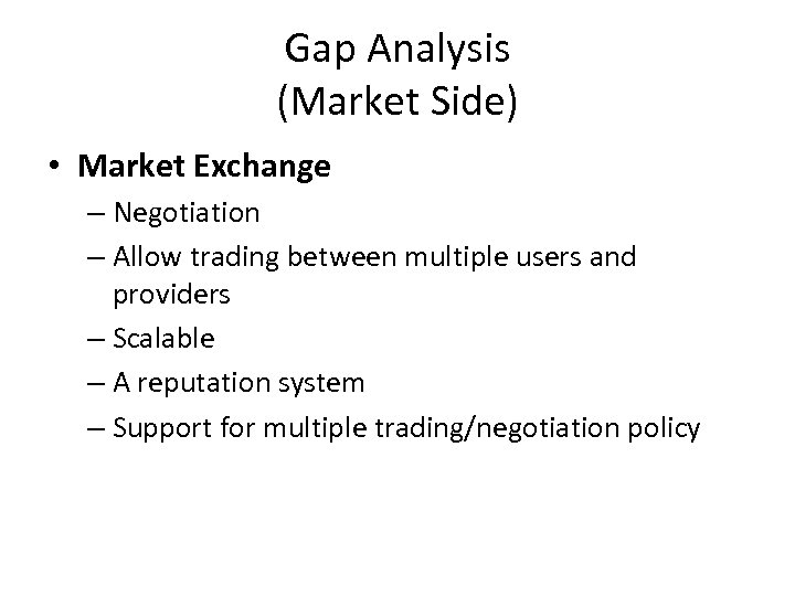 Gap Analysis (Market Side) • Market Exchange – Negotiation – Allow trading between multiple