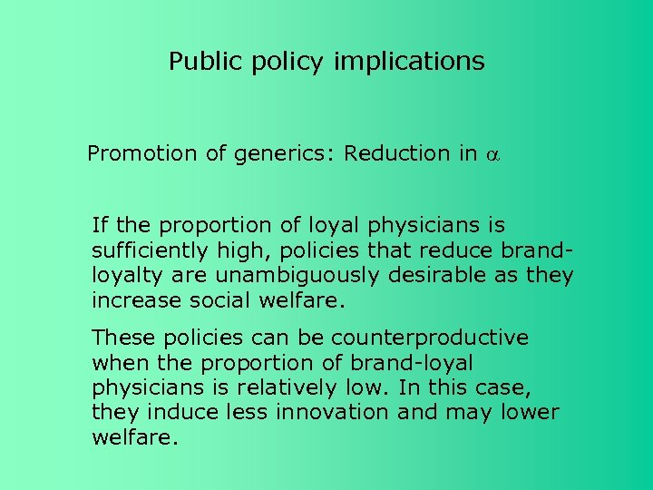 Public policy implications Promotion of generics: Reduction in If the proportion of loyal physicians
