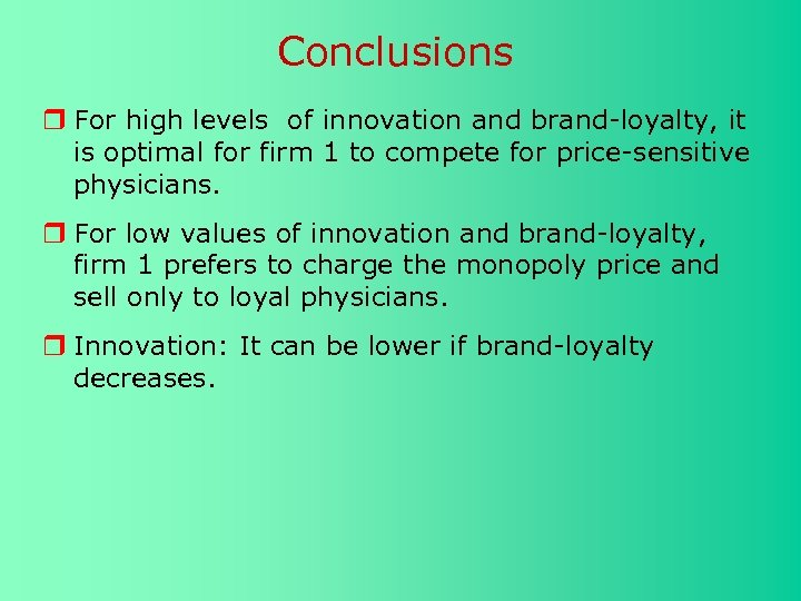 Conclusions For high levels of innovation and brand-loyalty, it is optimal for firm 1