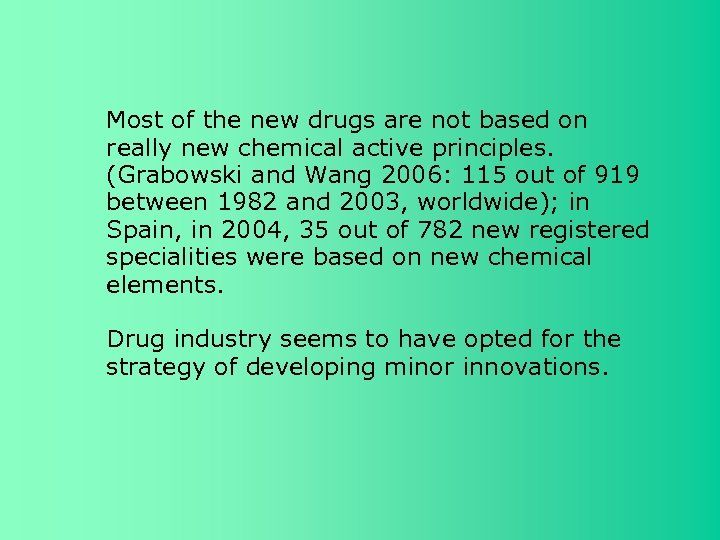 Most of the new drugs are not based on really new chemical active principles.
