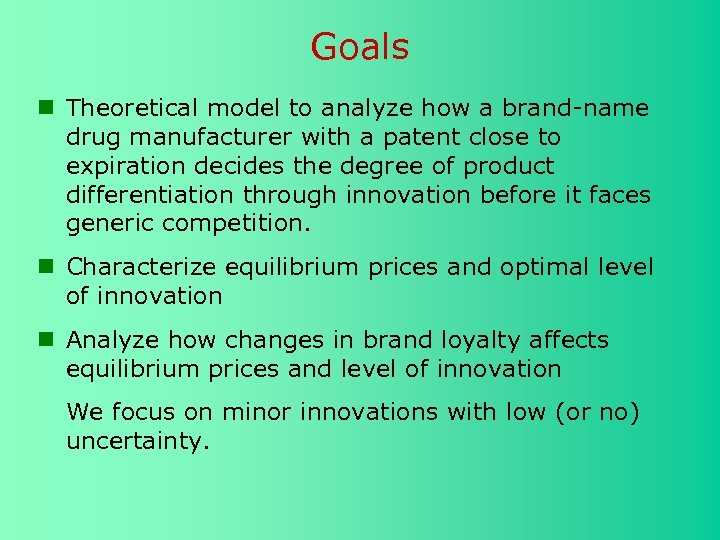 Goals Theoretical model to analyze how a brand-name drug manufacturer with a patent close