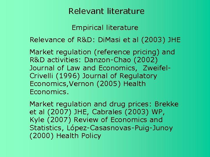Relevant literature Empirical literature Relevance of R&D: Di. Masi et al (2003) JHE Market
