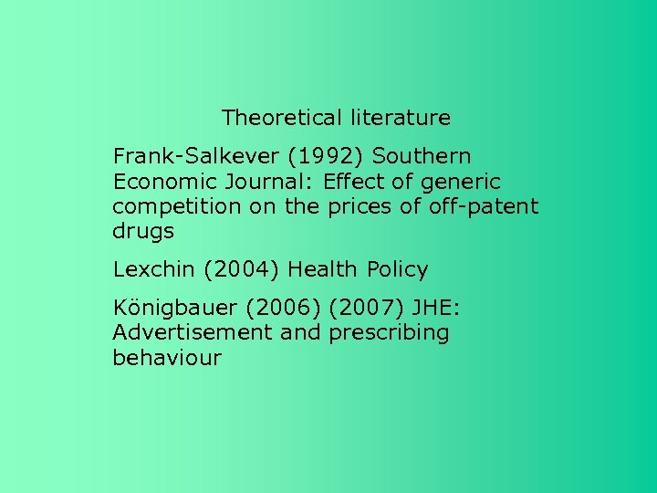 Theoretical literature Frank-Salkever (1992) Southern Economic Journal: Effect of generic competition on the prices