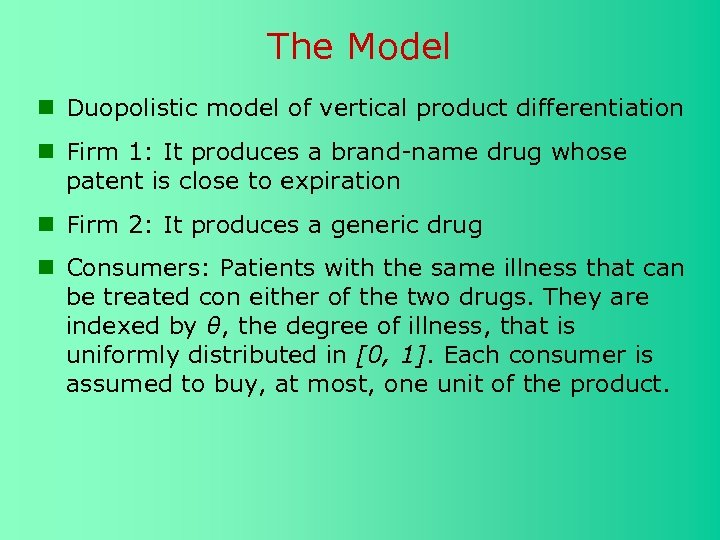 The Model Duopolistic model of vertical product differentiation Firm 1: It produces a brand-name