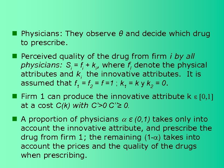 Physicians: They observe θ and decide which drug to prescribe. Perceived quality of