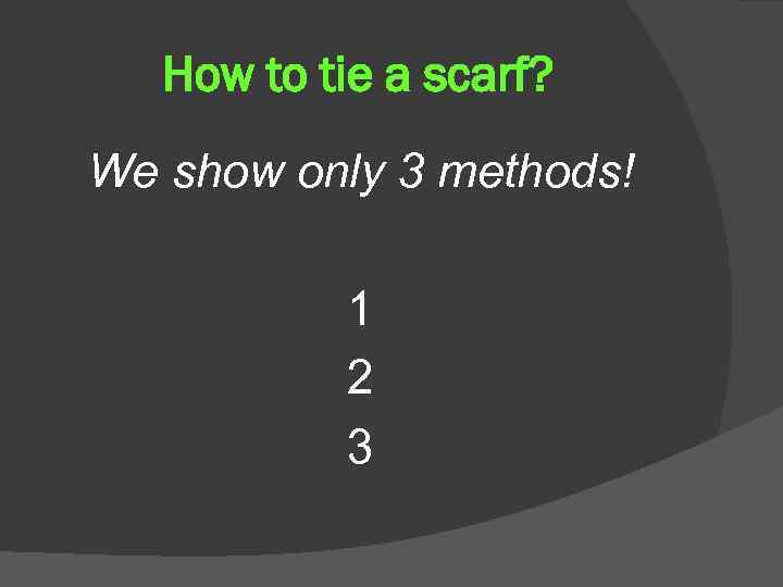 How to tie a scarf? We show only 3 methods! 1 2 3