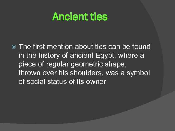 Ancient ties The first mention about ties can be found in the history of