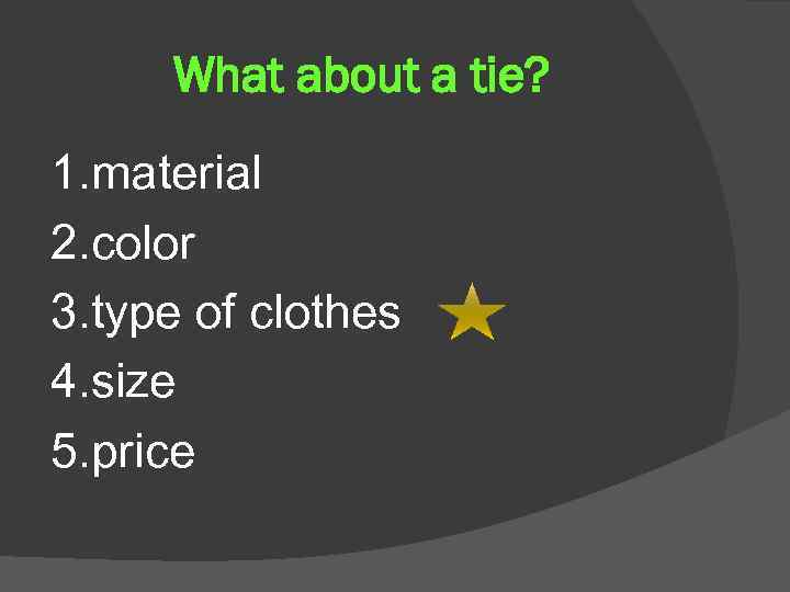 What about a tie? 1. material 2. color 3. type of clothes 4. size