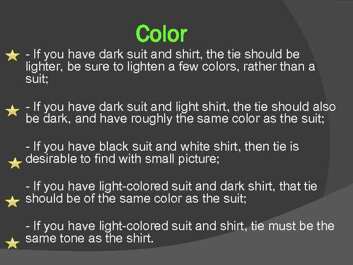 Color - If you have dark suit and shirt, the tie should be lighter,