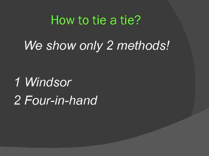 How to tie a tie? We show only 2 methods! 1 Windsor 2 Four-in-hand