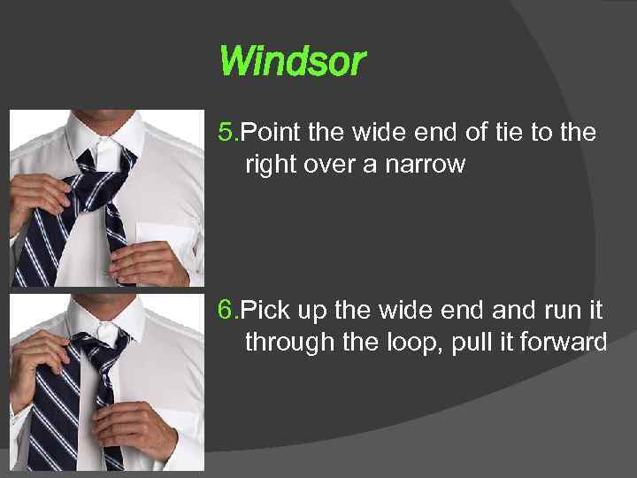 Windsor 5. Point the wide end of tie to the right over a narrow