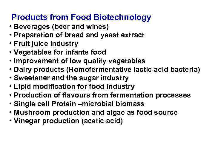 Products from Food Biotechnology • Beverages (beer and wines) • Preparation of bread and