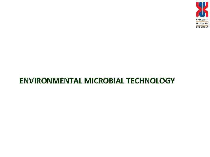ENVIRONMENTAL MICROBIAL TECHNOLOGY