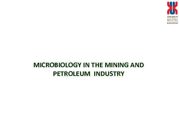 MICROBIOLOGY IN THE MINING AND PETROLEUM INDUSTRY
