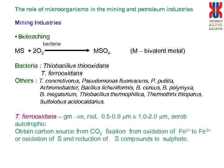 The role of microorganisms in the mining and petroleum industries Mining Industries • Bioleaching