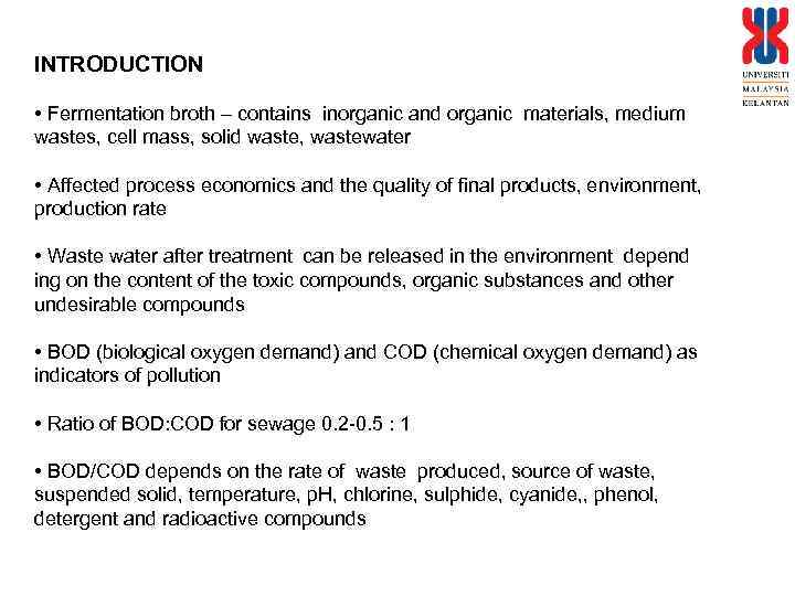 INTRODUCTION • Fermentation broth – contains inorganic and organic materials, medium wastes, cell mass,