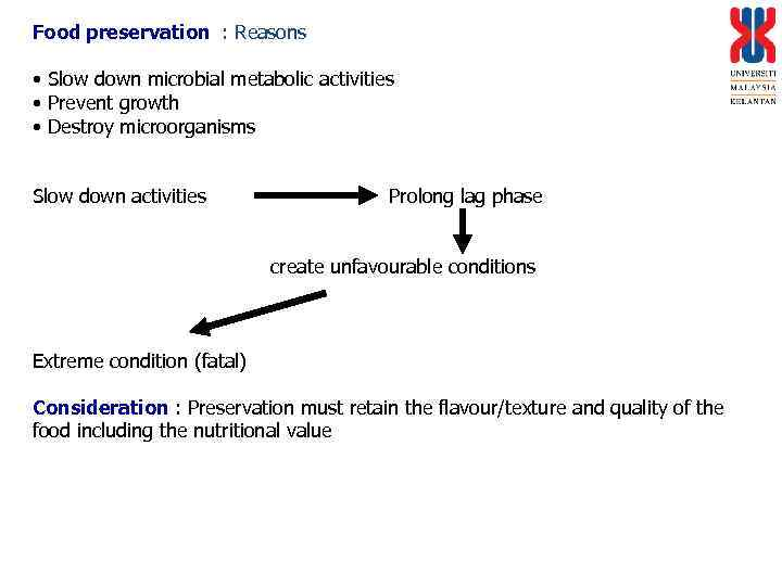 Food preservation : Reasons • Slow down microbial metabolic activities • Prevent growth •