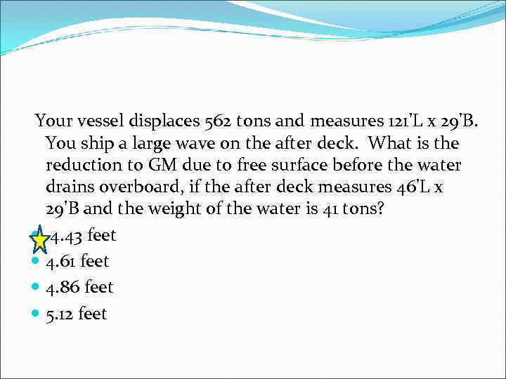 Your vessel displaces 562 tons and measures 121'L x 29'B. You ship a large