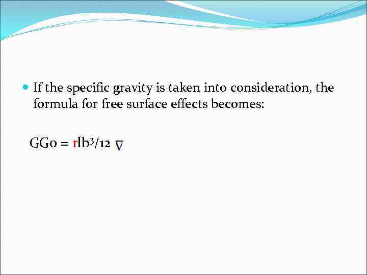 If the specific gravity is taken into consideration, the formula for free surface