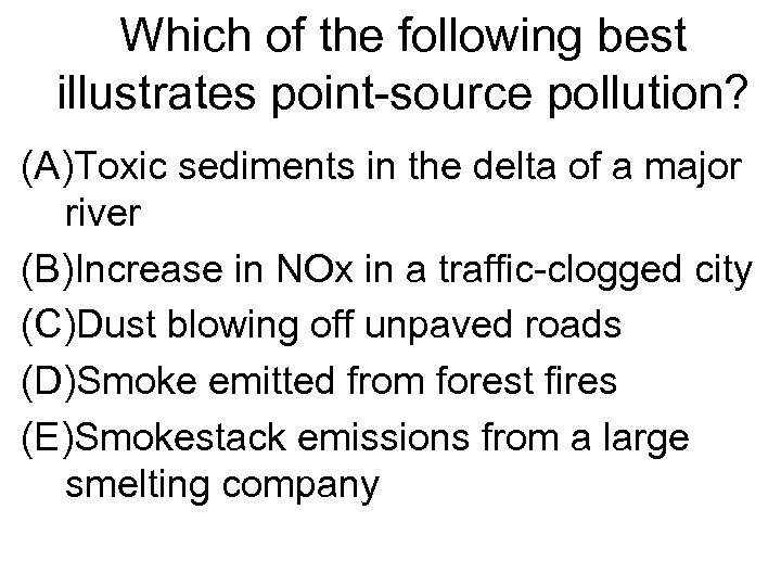 Which of the following best illustrates point-source pollution? (A)Toxic sediments in the delta of
