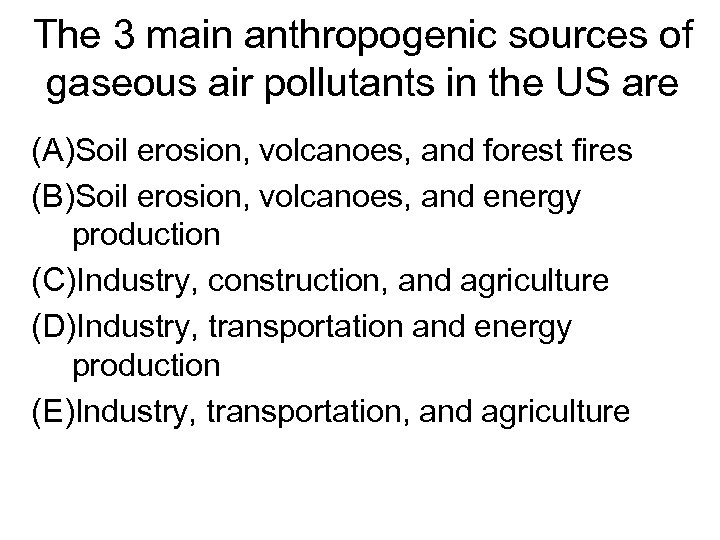The 3 main anthropogenic sources of gaseous air pollutants in the US are (A)Soil