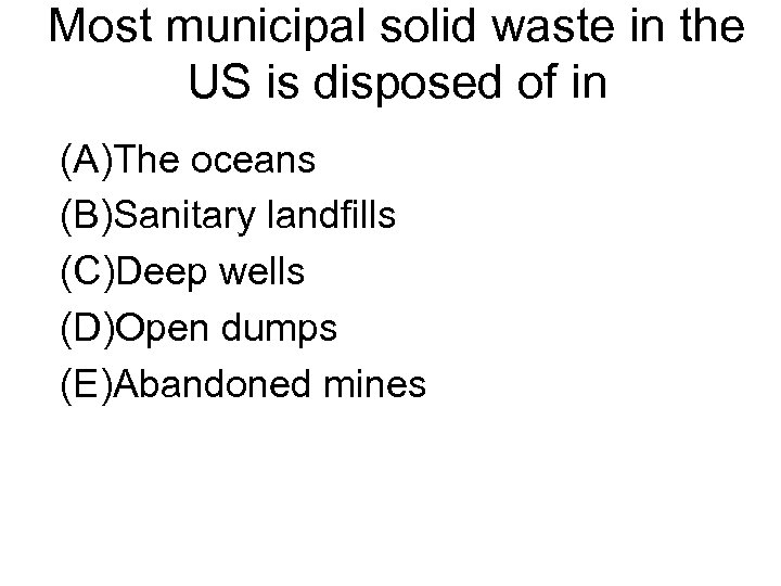 Most municipal solid waste in the US is disposed of in (A)The oceans (B)Sanitary