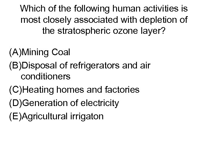 Which of the following human activities is most closely associated with depletion of the