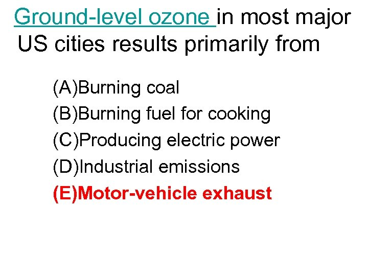 Ground-level ozone in most major US cities results primarily from (A)Burning coal (B)Burning fuel