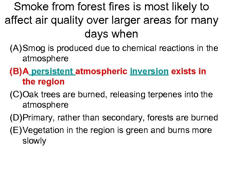 Smoke from forest fires is most likely to affect air quality over larger areas