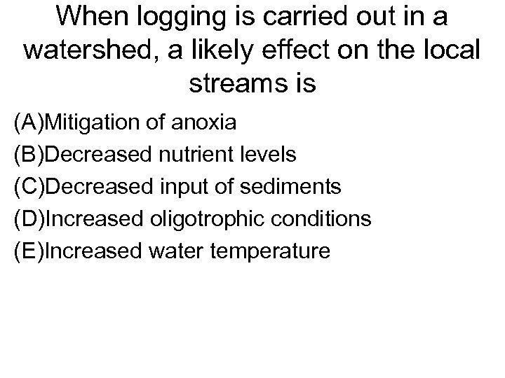 When logging is carried out in a watershed, a likely effect on the local